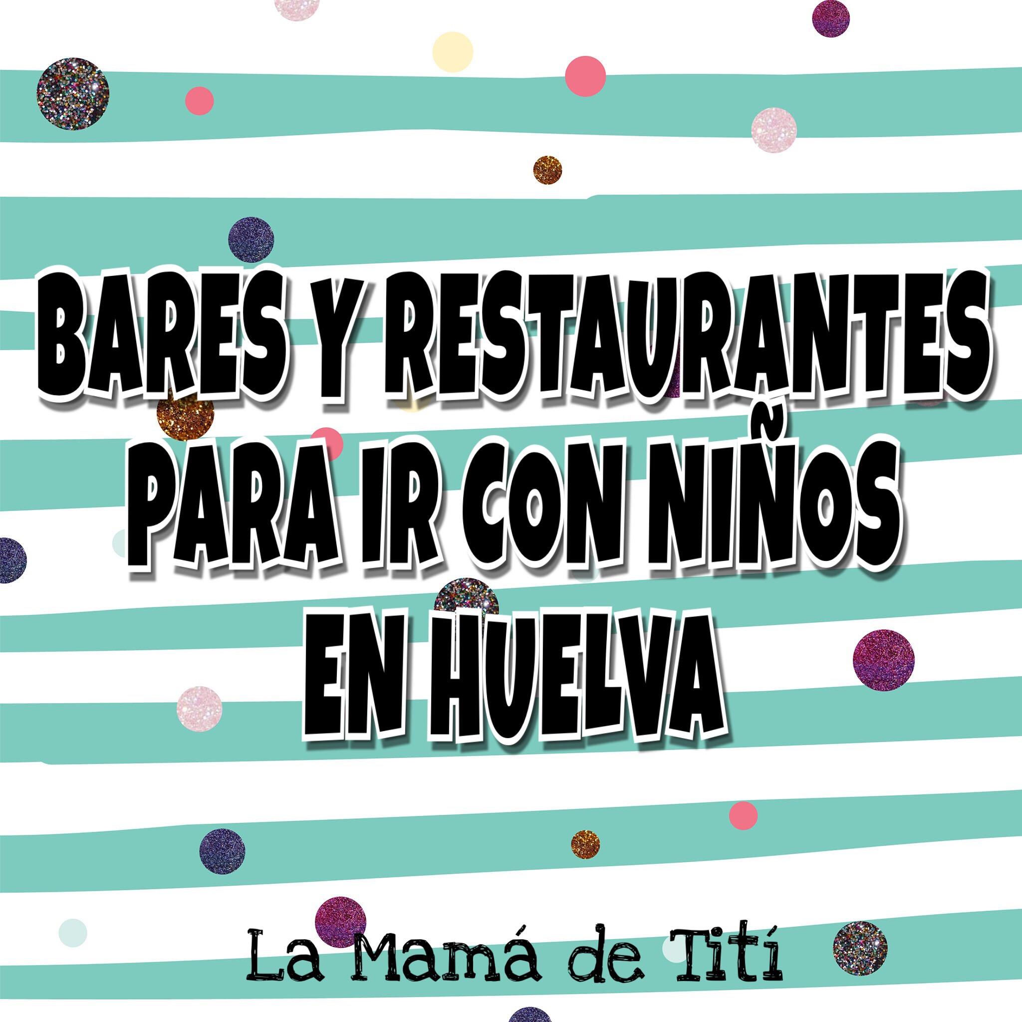 Mamá Para Tití Con Bares Y Niños En De – La Restaurantes Ir Huelva 6ygbf7
