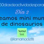 Día 2: Creamos Mini Mundo de Dinosaurios