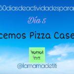 Día 5: Hacemos Pizza Casera