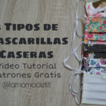 Tres Tipos de Mascarillas Caseras - Video Tutorial y Patrones Gratis