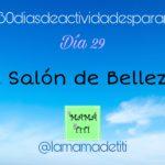Día 29: El Salón de Belleza