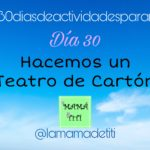 Día 30: Hacemos un Teatro de Cartón