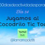 Día 24: Jugamos al Cocodrilo Tic Toc