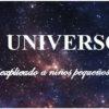 El Universo explicado a Niños Pequeños