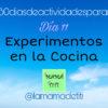 Día 11: Experimentos en la Cocina